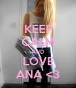 KEEP CALM AND LOVE ANA <3 - Personalised Poster large