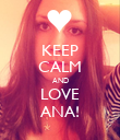 KEEP CALM AND LOVE ANA! - Personalised Poster large