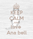 KEEP CALM AND love  Ana bell - Personalised Poster large