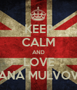 KEEP CALM AND LOVE ANA MULVOV - Personalised Poster large