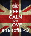 KEEP CALM AND LOVE ana sofia <3 - Personalised Poster large