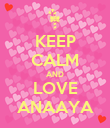KEEP CALM AND LOVE ANAAYA - Personalised Poster large