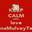KEEP CALM AND love AnaMulvoyTen - Personalised Poster large