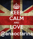 KEEP CALM AND LOVE @anaoctarina - Personalised Poster large
