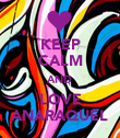 KEEP CALM AND LOVE ANARAQUEL - Personalised Poster large