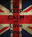 KEEP CALM AND Love Anas - Personalised Poster large
