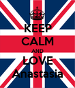 KEEP CALM AND LOVE Anastasia - Personalised Poster large