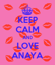 KEEP CALM AND LOVE ANAYA - Personalised Poster large