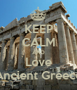 KEEP CALM AND Love Ancient Greece - Personalised Poster large