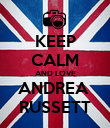 KEEP CALM AND LOVE ANDREA  RUSSETT - Personalised Poster large
