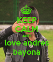 KEEP CALM AND love andres bayona - Personalised Poster large