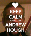 KEEP CALM AND LOVE ANDREW HOUGH - Personalised Poster large
