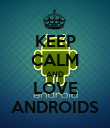 KEEP CALM AND LOVE ANDROIDS - Personalised Poster large