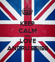 KEEP CALM AND LOVE ANDRU BEIIBB - Personalised Poster large