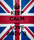 KEEP CALM AND LOVE ANDY B. - Personalised Poster large