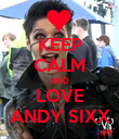 KEEP CALM AND LOVE ANDY SIXX - Personalised Poster large