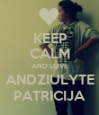 KEEP CALM AND LOVE ANDZIULYTE PATRICIJA - Personalised Poster small