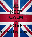 KEEP CALM AND LOVE anelya,by:alisher - Personalised Poster large