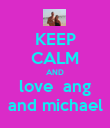 KEEP CALM AND love  ang and michael - Personalised Poster large