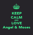 KEEP CALM AND LOVE Angel & Moses - Personalised Poster large