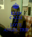 KEEP CALM AND LOVE ANGEL TRIF - Personalised Poster large