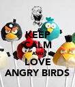 KEEP CALM AND LOVE ANGRY BIRDS - Personalised Poster small