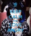 KEEP CALM AND LOVE ANGRY - Personalised Poster large