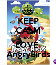 KEEP CALM AND LOVE  AngryBirds - Personalised Poster large