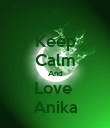 Keep Calm And Love  Anika - Personalised Poster large