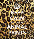 KEEP CALM AND LOVE ANIMAL PRINTS - Personalised Poster large
