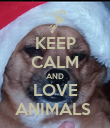 KEEP CALM AND LOVE ANIMALS  - Personalised Poster large