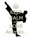 KEEP CALM AND LOVE Animals . - Personalised Poster large