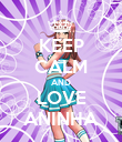 KEEP CALM AND LOVE ANINHA - Personalised Poster large
