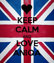 KEEP CALM AND LOVE ANIQA - Personalised Poster large