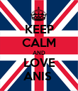 KEEP CALM AND LOVE ANIS  - Personalised Poster large