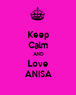 Keep Calm AND Love ANISA - Personalised Poster large