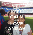 KEEP CALM AND LOVE ANISAH - Personalised Poster large