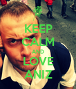 KEEP CALM AND LOVE ANIZ - Personalised Poster large