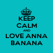 KEEP CALM AND LOVE ANNA BANANA - Personalised Poster large