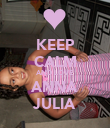 KEEP CALM AND LOVE ANNA JULIA - Personalised Poster large