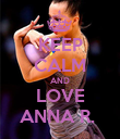 KEEP CALM AND LOVE ANNA R.  - Personalised Poster large