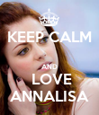 KEEP CALM  AND  LOVE ANNALISA - Personalised Poster large