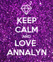 KEEP CALM AND LOVE  ANNALYN - Personalised Poster large