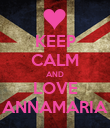 KEEP CALM AND LOVE ANNAMARIA - Personalised Poster small
