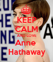 KEEP CALM AND LOVE Anne  Hathaway - Personalised Poster large