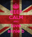 KEEP CALM AND love annie b - Personalised Poster large