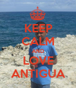 KEEP CALM AND LOVE ANTIGUA - Personalised Poster large