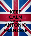 KEEP CALM AND LOVE ANTONIO FRANZESE - Personalised Poster large