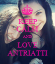 KEEP CALM AND LOVE ANTRIATTI - Personalised Poster large