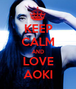 KEEP CALM AND LOVE AOKI - Personalised Poster large